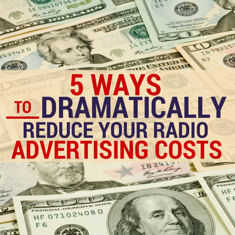 5 Ways To dramatically reduce your radio advertising costs