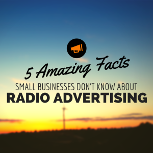 5 Amazing Facts Small Business Don't Know about radio advertising